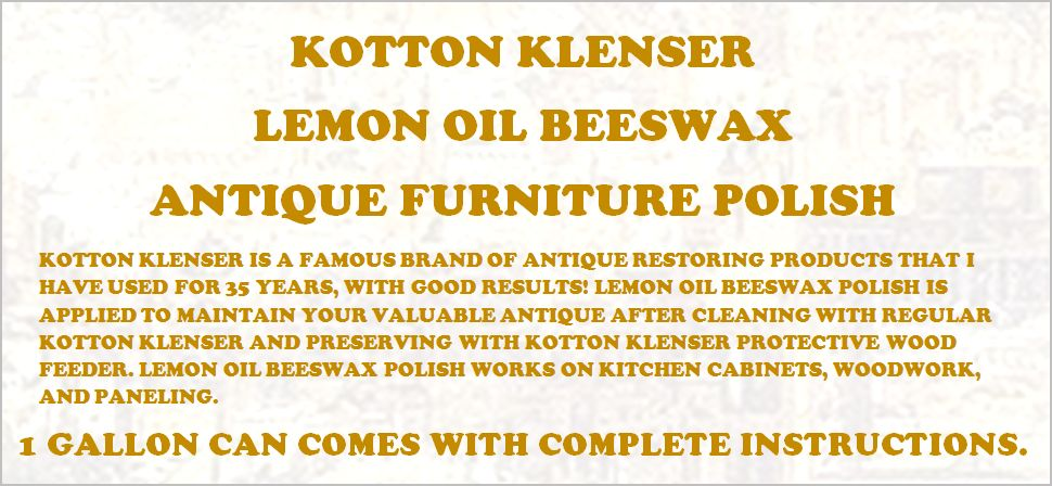 THE SUPERSIZE KOTTON KLENSER WOOD CLEANING KIT COMES WITH ONE GALLON REGULAR KOTTON KLENSER, ONE GALLON PROTECTIVE WOOD FEEDER, ONE GALLON LEMON OIL BEESWAX POLISH, & ONE 18 PAD PACKAGE OF 0000 GRADE STEEL WOOL.