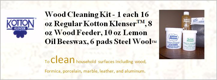 THE KOTTON KLENSER WOOD CLEANING KIT COMES WITH ONE 16 OUNCE REGULAR KOTTON KLENSER, ONE 8 OUNCE PROTECTIVE WOOD FEEDER, ONE 10 OUNCE LEMON OIL BEESWAX POLISH, & ONE 6 PAD PACKAGE OF 0000 GRADE STEEL WOOL.